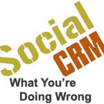 Social CRM: What You're Doing Wrong